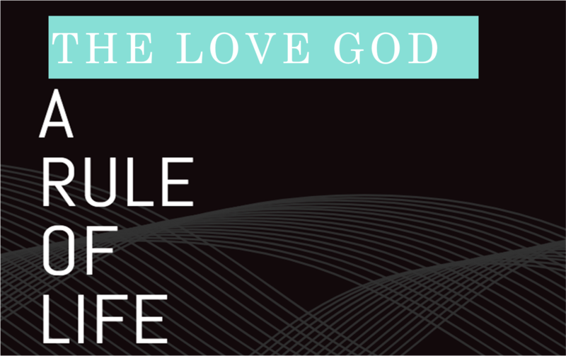 THE LOVE OF GOD: A RULE OF LIFE