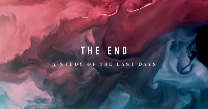 The End: A Study On The Last Days