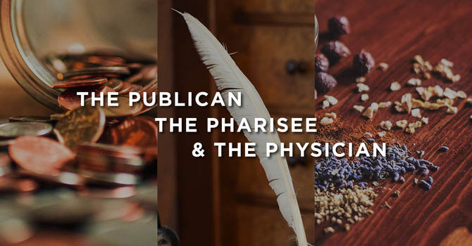 The Publican, The Pharisee & The Physician