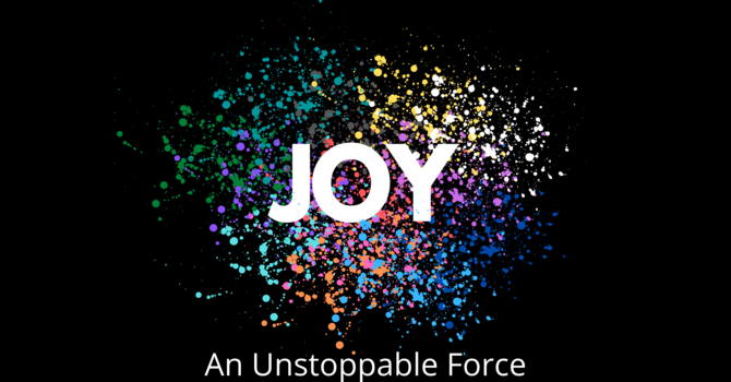 Joy:  An Unstoppable Force (How Joy Is Devel...