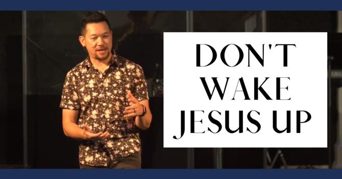 Don't Wake Jesus Up