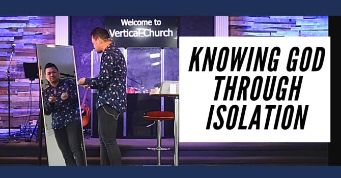 Knowing God Through Isolation