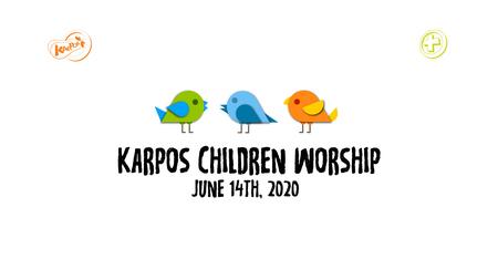 June 14th, 2020 Karpos Children Worship