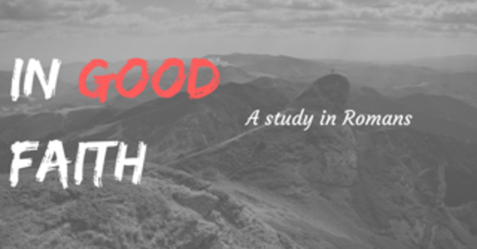 Romans Series Introduction: In Good Faith