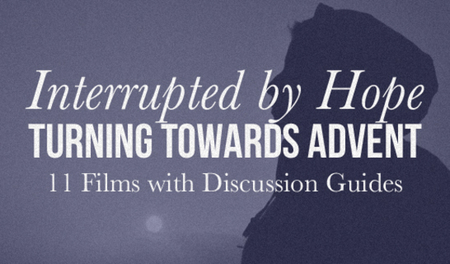 """New Film Series""""Interrupted by Hope"""" Released for Advent"""