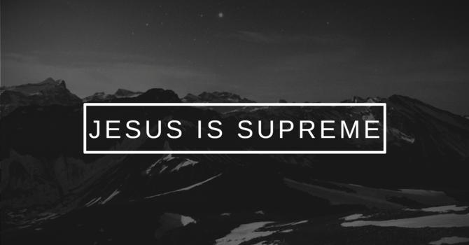 Jesus is Supreme