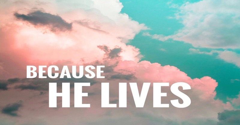 """Easter Sunday 2019 - """"Because He Lives"""""""