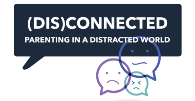 (Dis)connected: Parenting in a Distracted World