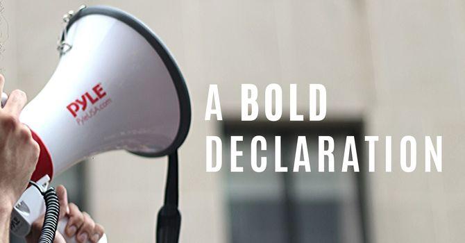 A Bold Declaration