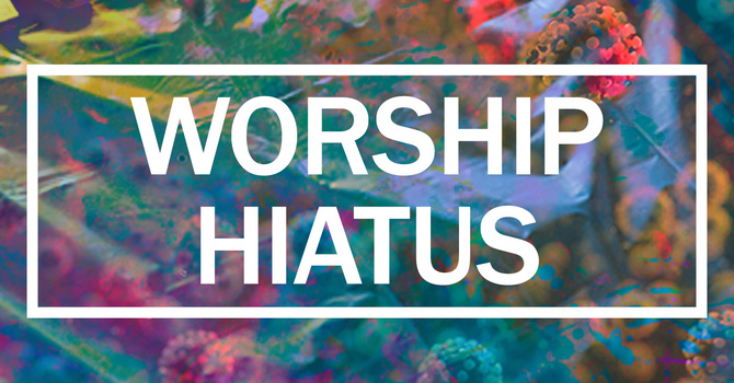 Learn about Epworth's Worship Hiatus image
