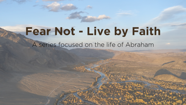 Fear Not - Live by Faith: The Life of Abraham