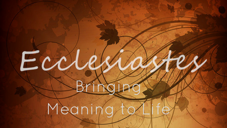 A Reality Map for the Young (and Old) | Ecclesiastes: Bringing