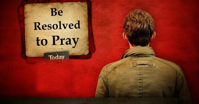 Be Resolved to Pray