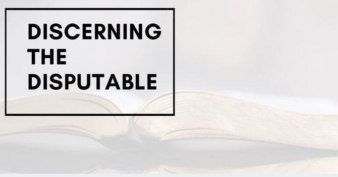 Discerning the Disputable