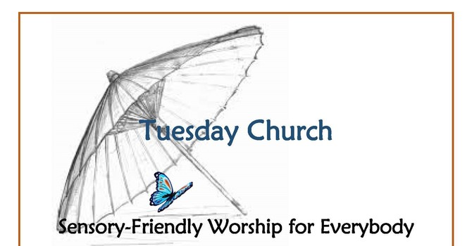 Tuesday Church - a Sensory Friendly Service