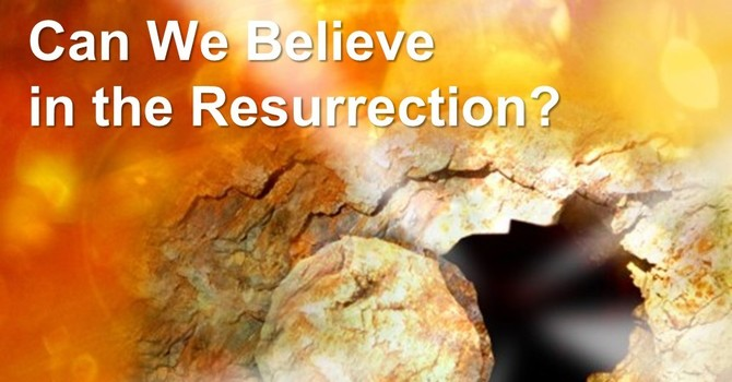 Can We Believe in the Resurrection?