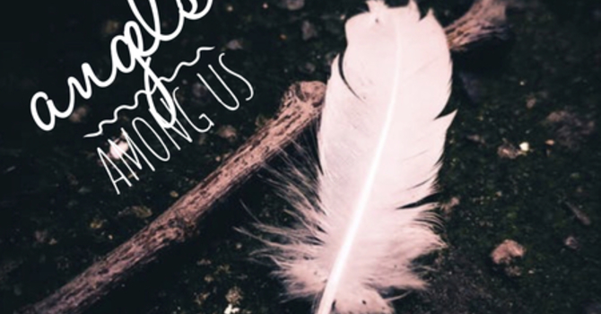 Angels Among Us Advent Series - Week 1 - Nov 27th image