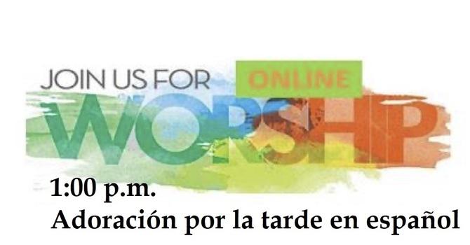 1 PM Adoración por la tarde en español