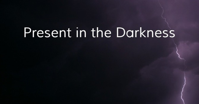 Present in the Darkness