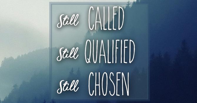 Still Called, Qualified, Chosen