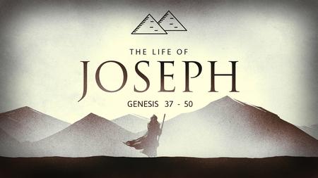 New Sermon Series: The Life of Joseph