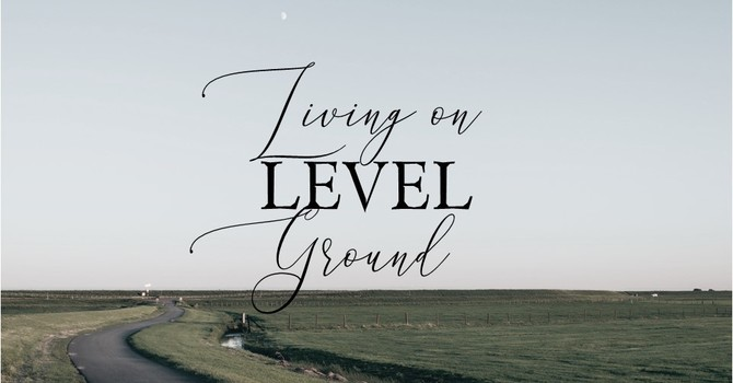 Living on Level Ground