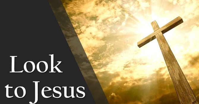 Look to Jesus for Service