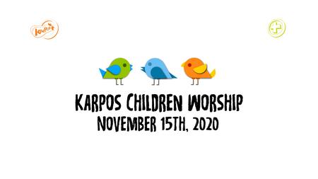 November 15th, 2020 Karpos Children Worship