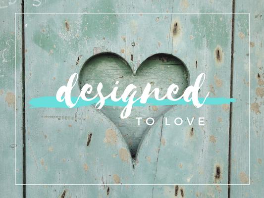 Designed to Love