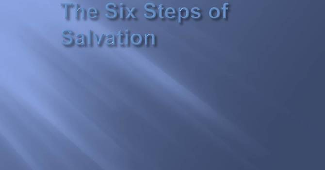 The Six Steps of Salvation