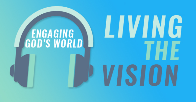 Engaging God's World | Living the Vision Podcasts | Anglican