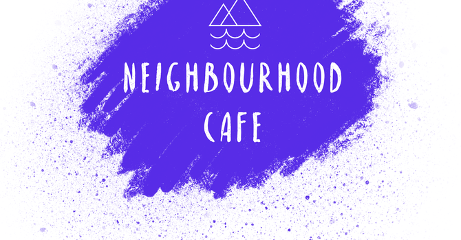 Neighbourhood Cafe Continues! -- Sunday July 22, 12-2pm image