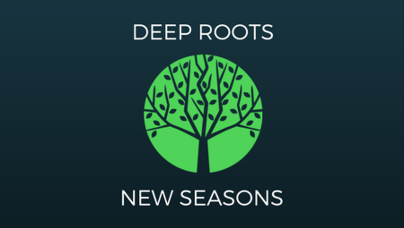 Deep Roots New Seasons