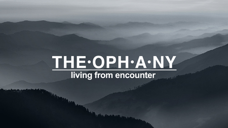 Theophany - Living From Encounter