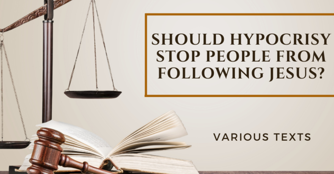 Should Hypocrisy Stop People From Following Jesus?