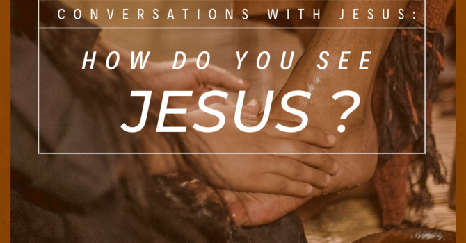 How Do You See Jesus?