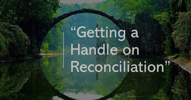 """""""Getting a Handle on Reconciliation"""""""
