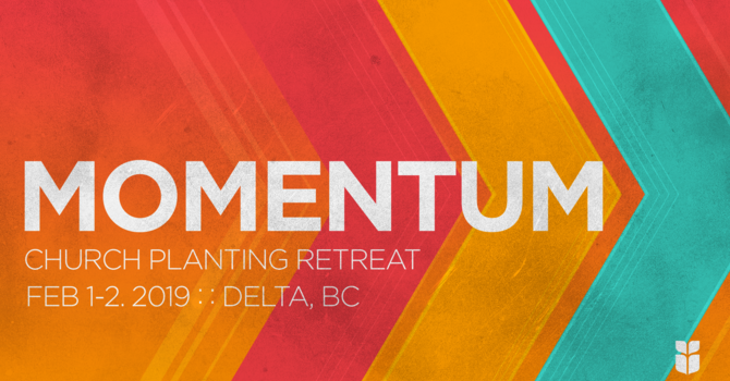 MOMENTUM :: CHURCH PLANTING RETREAT 2019