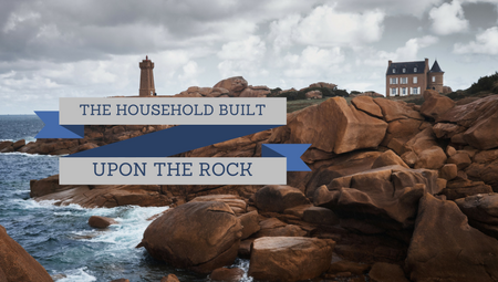 The Household Built Upon a Rock