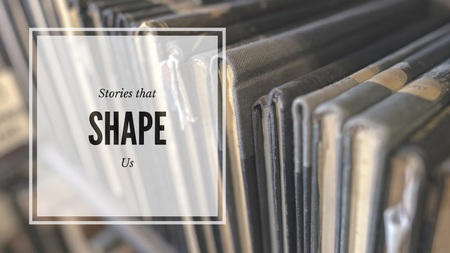Stories That Shape Us