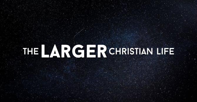 The Larger Christian Life: Removing Obstacles