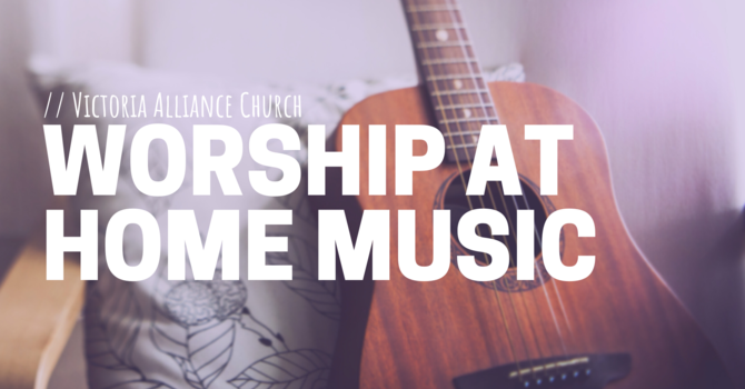 Worship at Home Music | Come Thou Fount image