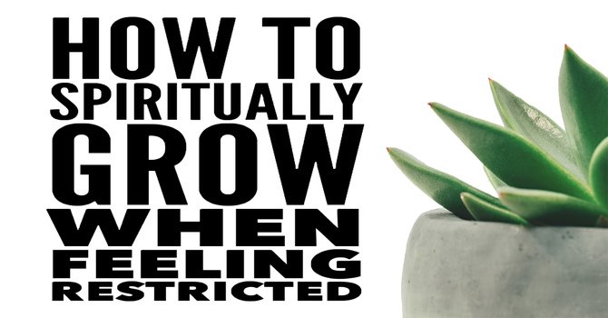 How to Spiritually Grow When Feeling Physically Restricted