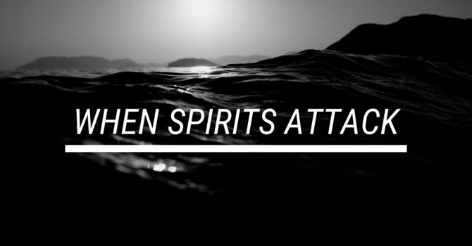 When Spirits Attack