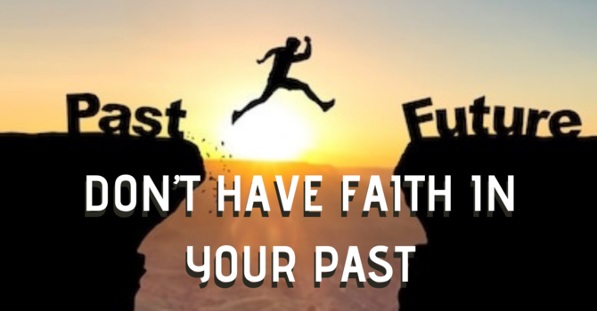 Don't Have Faith in Your Past