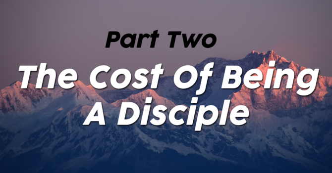 The Cost of being a disciple Part-2
