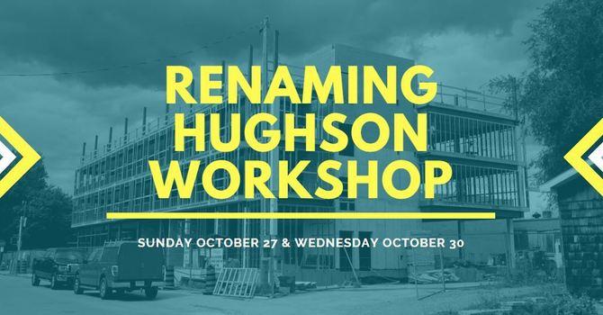 Renaming Hughson Workshop