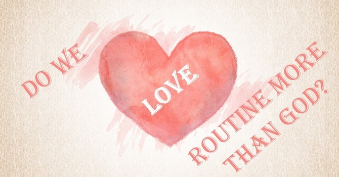 Do we Love Routine more than God?