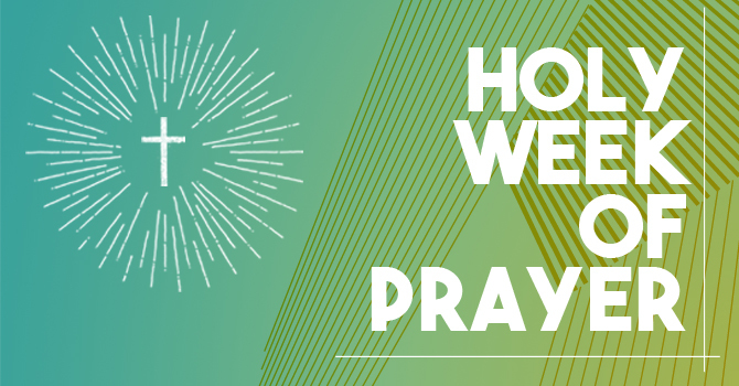 Holy Week of Prayer | April 9-16, 2017 image