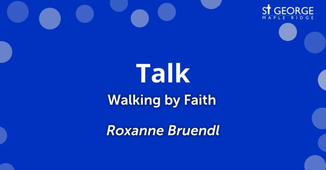 """Walking by Faith"" June 30, 2019 - Roxanne Bruendl image"